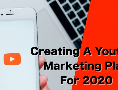 Creating A Youtube Marketing Plan For 2020